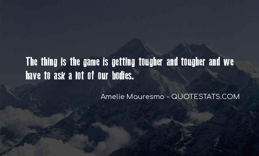 Amelie Mauresmo Quotes #800769