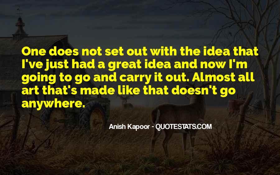 Anish Kapoor Quotes #1480376