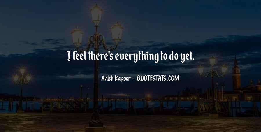 Anish Kapoor Quotes #334221