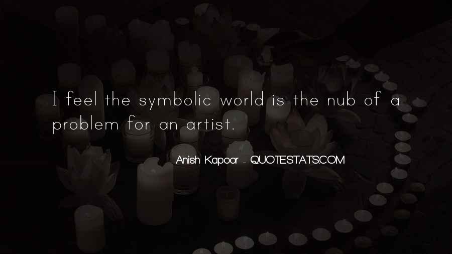 Anish Kapoor Quotes #668809