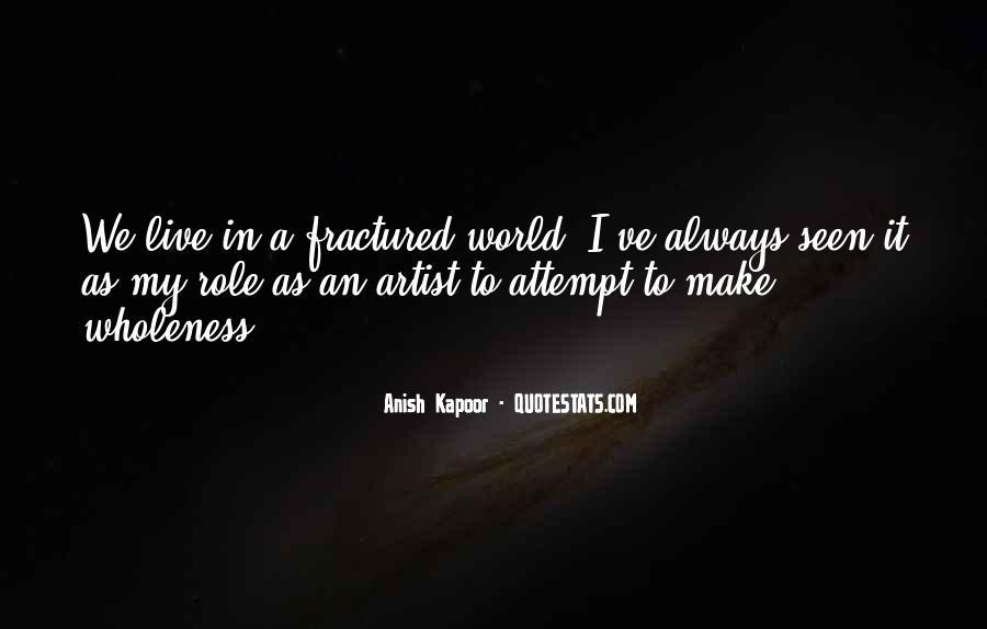 Anish Kapoor Quotes #819869