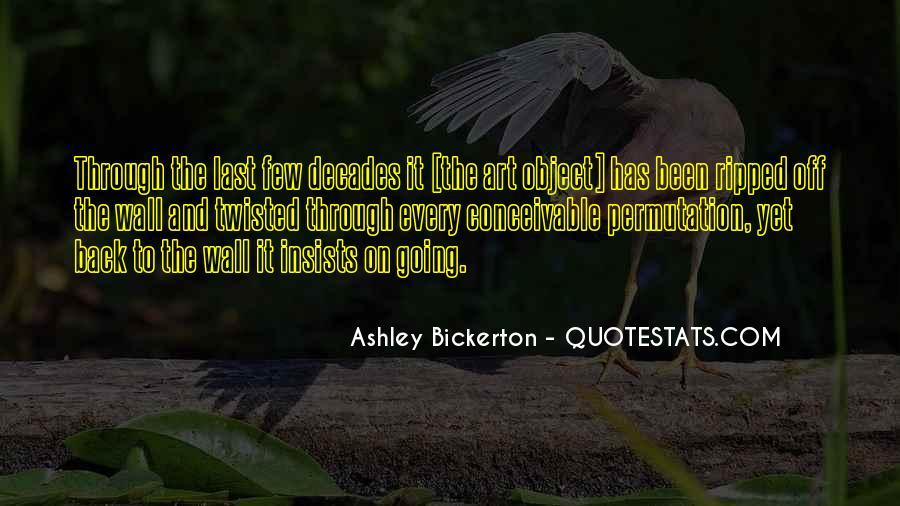 Ashley Bickerton Quotes #712037
