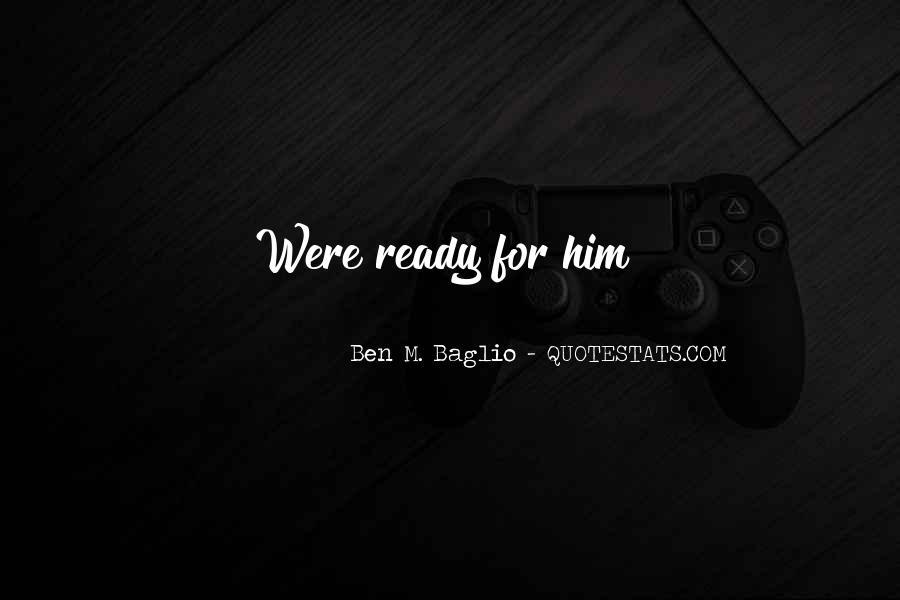 Ben M. Baglio Quotes #317910