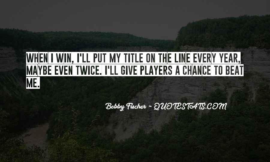 Bobby Fischer Quotes #1227535