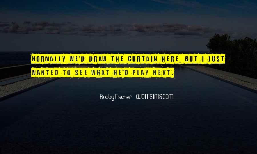 Bobby Fischer Quotes #1260252