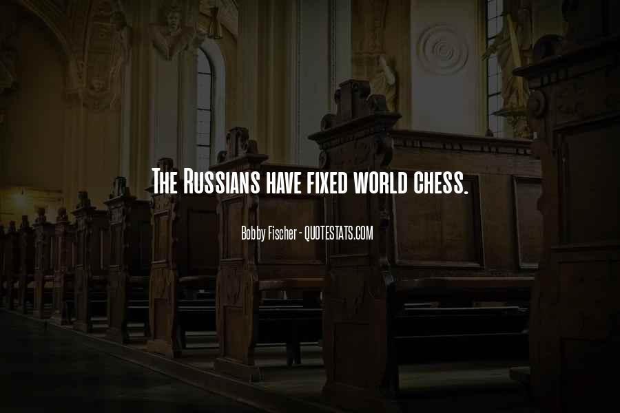 Bobby Fischer Quotes #1418367
