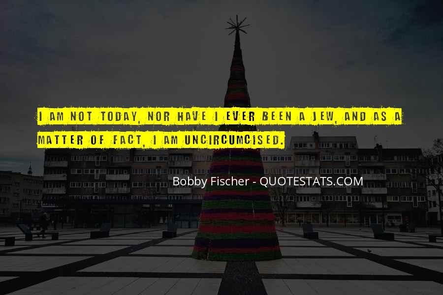 Bobby Fischer Quotes #1502926