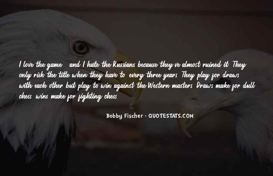 Bobby Fischer Quotes #674443