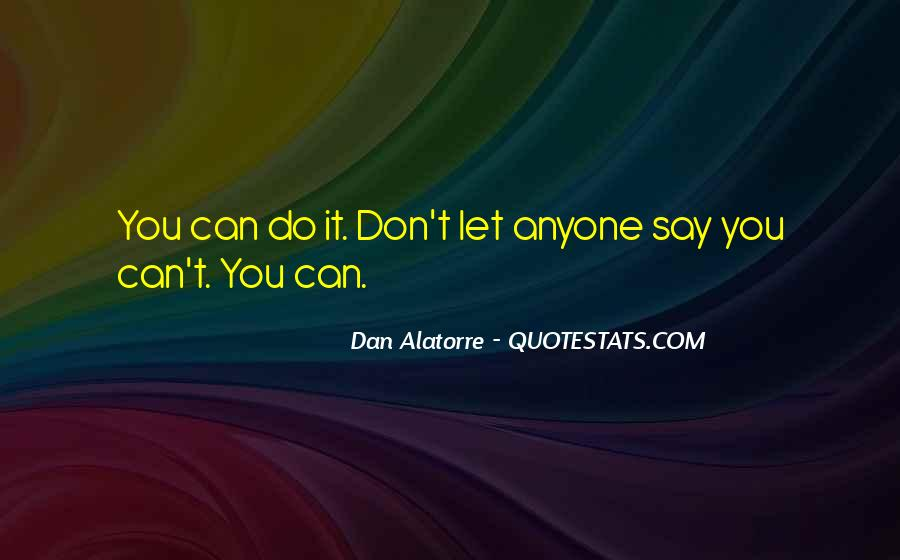 Dan Alatorre Quotes #1126627