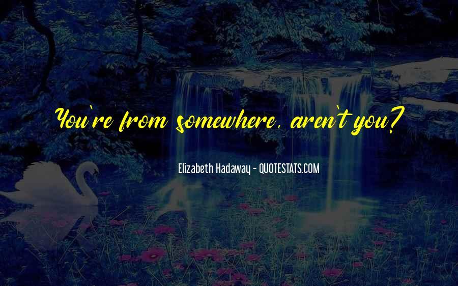 Elizabeth Hadaway Quotes #1821244