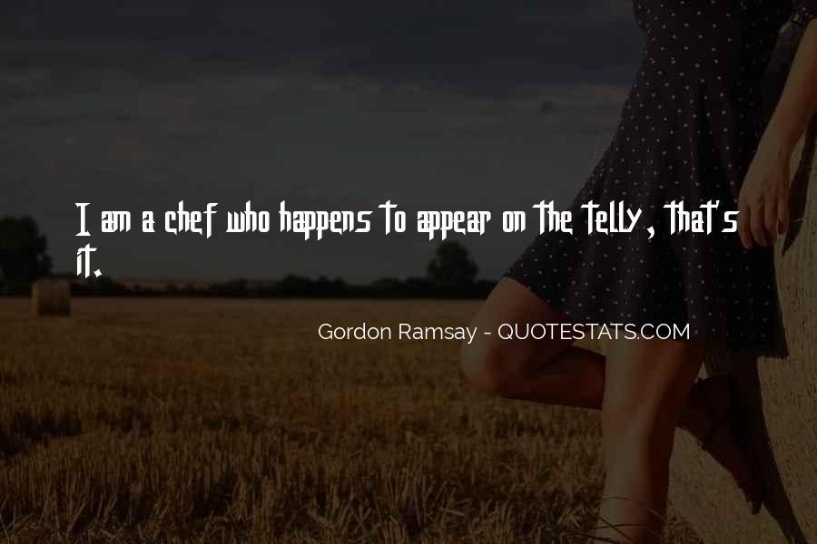 Gordon Ramsay Quotes #1545032