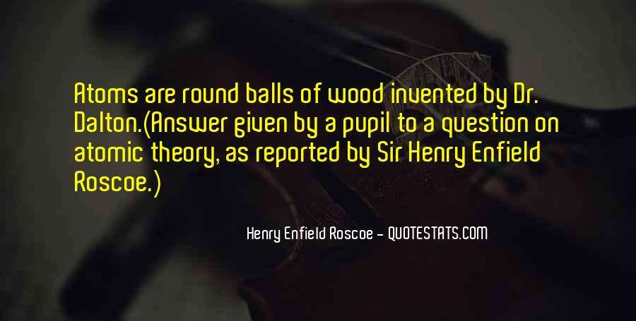 Henry Enfield Roscoe Quotes #399421