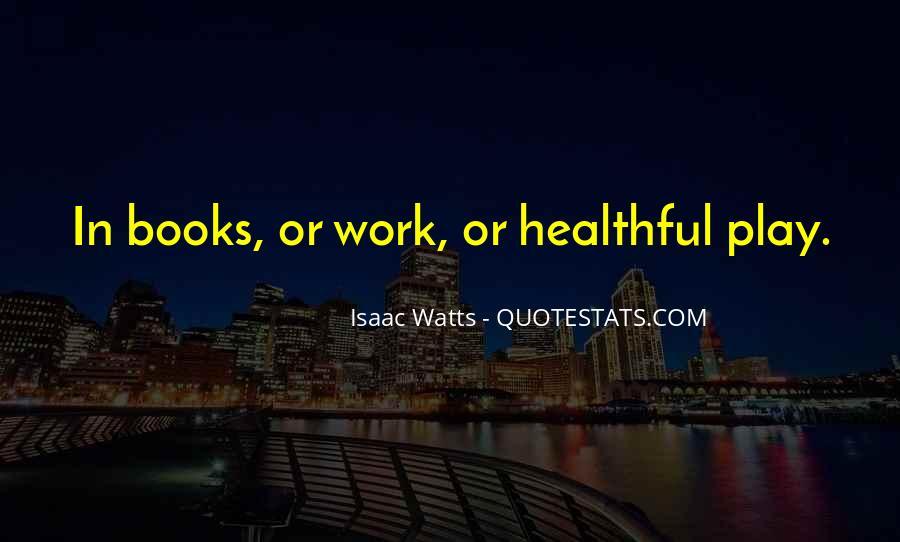 Isaac Watts Quotes #129720