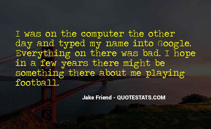 Jake Friend Quotes #619244