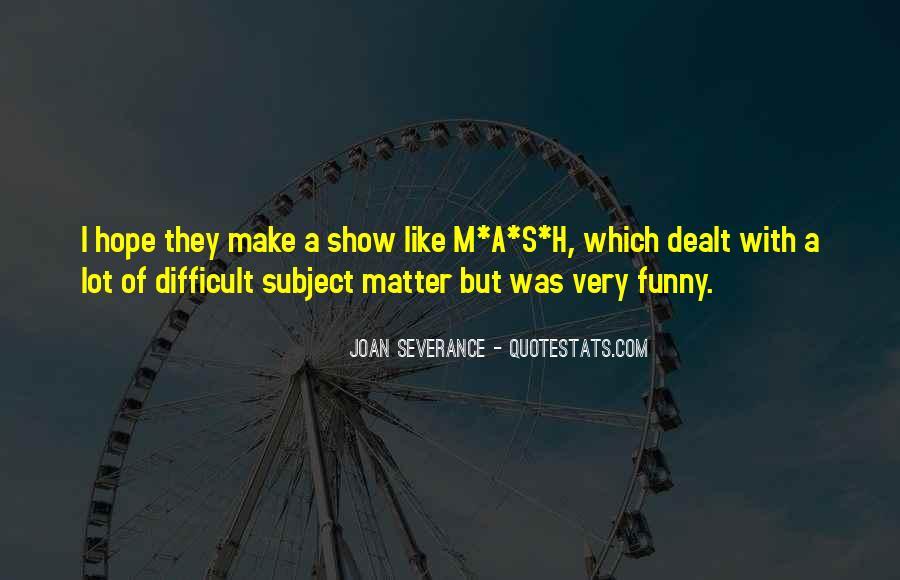 Joan Severance Quotes #838642