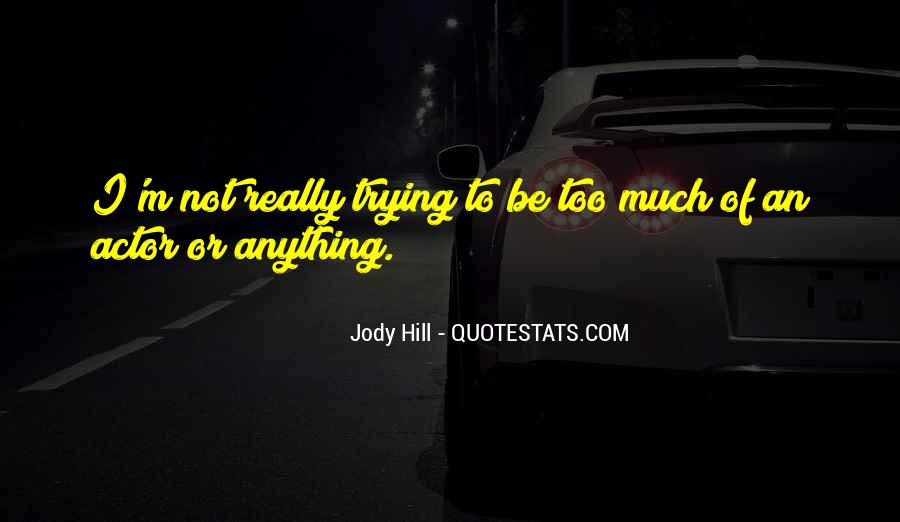 Jody Hill Quotes #1644954