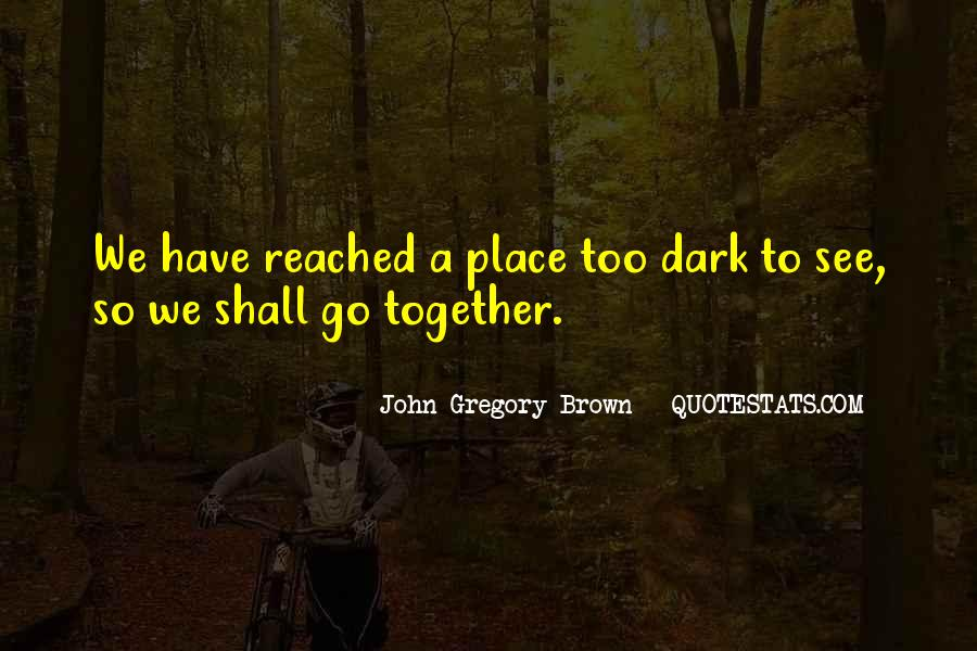 John Gregory Brown Quotes #846529
