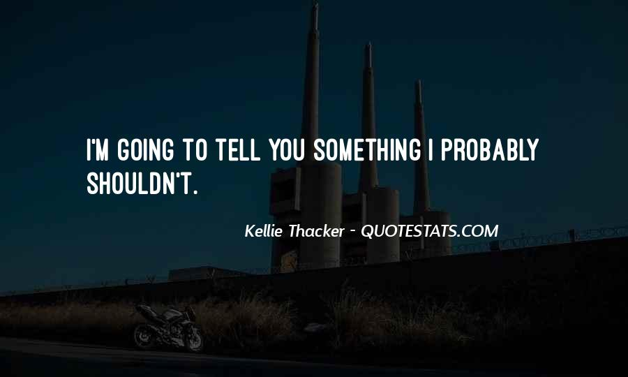 Kellie Thacker Quotes #1666212