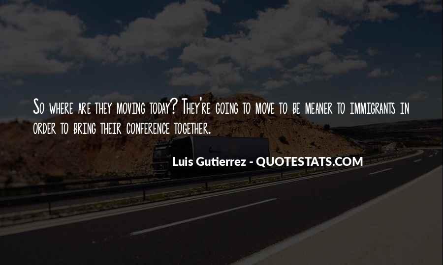 Luis Gutierrez Quotes #1860744