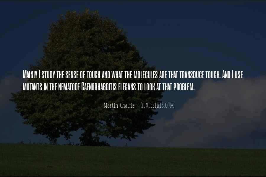 Martin Chalfie Quotes #1264895