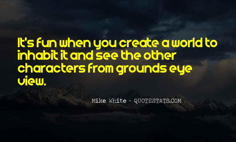 Mike White Quotes #1294480