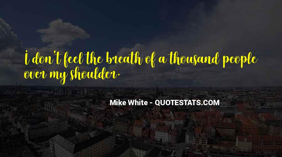 Mike White Quotes #1307208