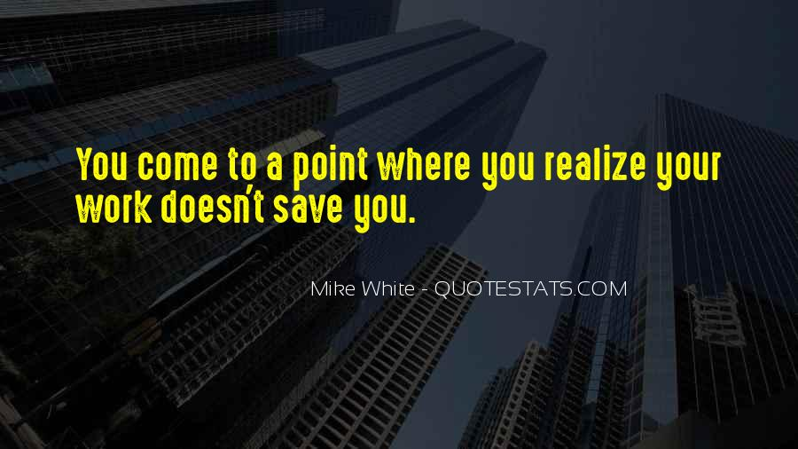 Mike White Quotes #1429546