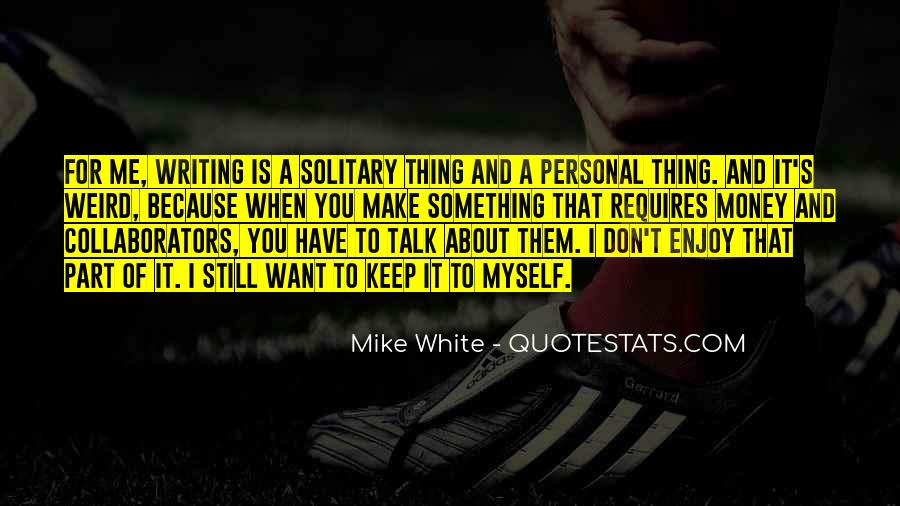 Mike White Quotes #1829190