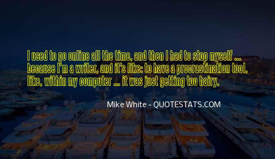 Mike White Quotes #416232