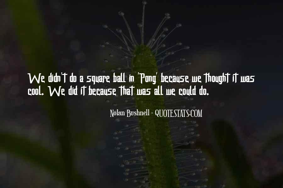 Nolan Bushnell Quotes #1378009