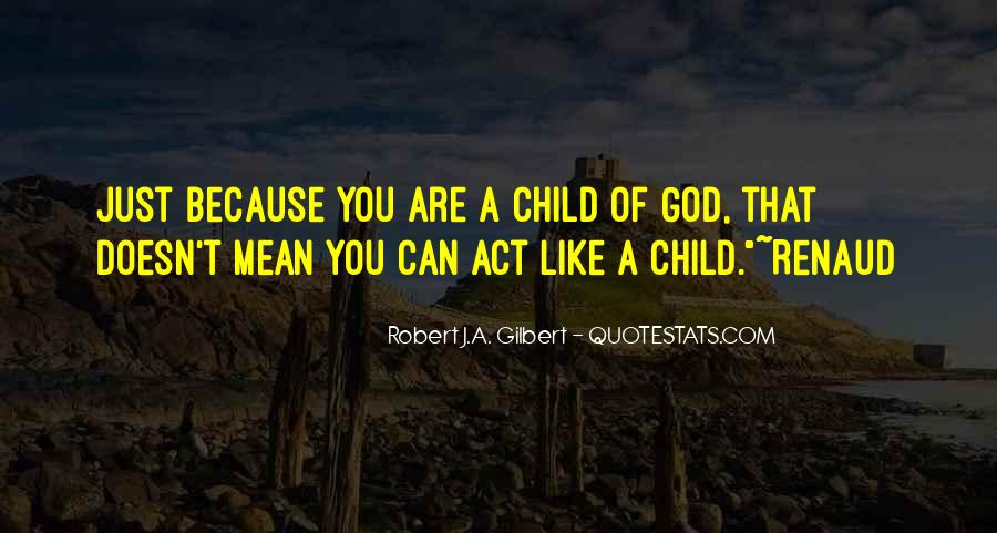 Robert J.A. Gilbert Quotes #882404
