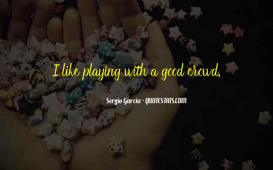 Sergio Garcia Quotes #547110