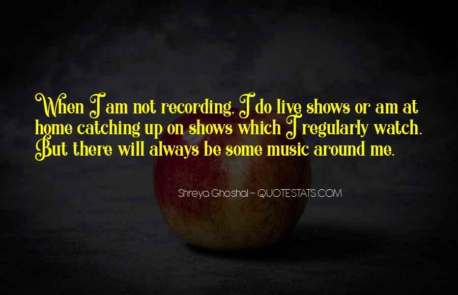 Shreya Ghoshal Quotes #1699391
