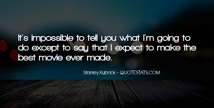 Stanley Kubrick Quotes #495904