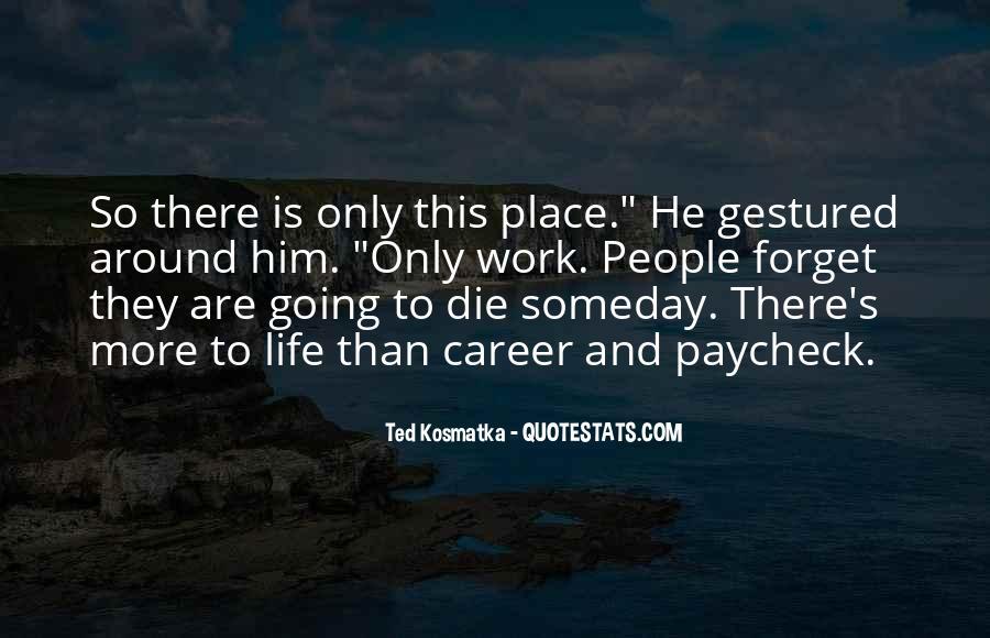Ted Kosmatka Quotes #517421