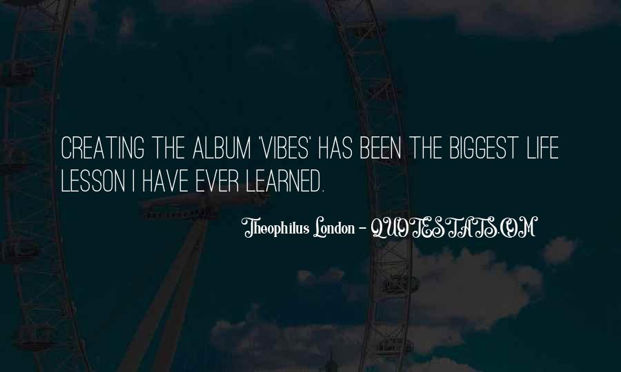 Theophilus London Quotes #942154