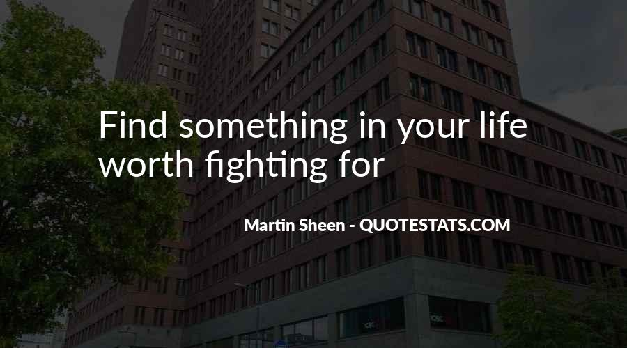 Quotes About Life Worth Fighting For #1272639