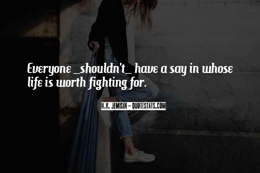Quotes About Life Worth Fighting For #288785