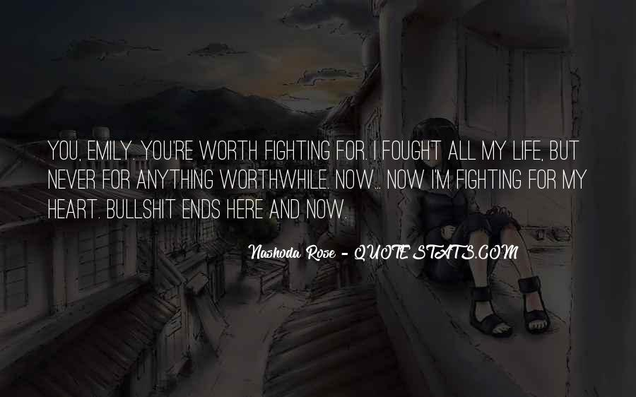 Quotes About Life Worth Fighting For #46943