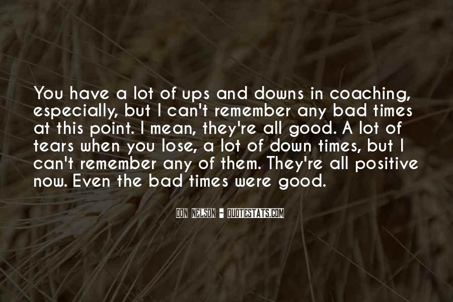 Quotes About The Good And Bad Times #1180889