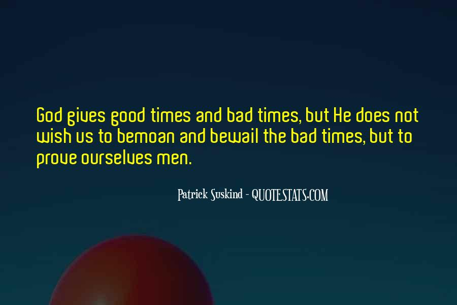 Quotes About The Good And Bad Times #1183324