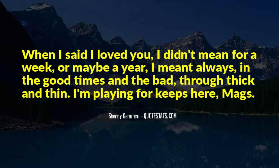 Quotes About The Good And Bad Times #1342294
