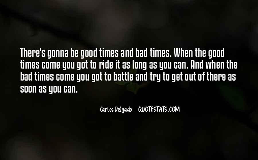 Quotes About The Good And Bad Times #1404731