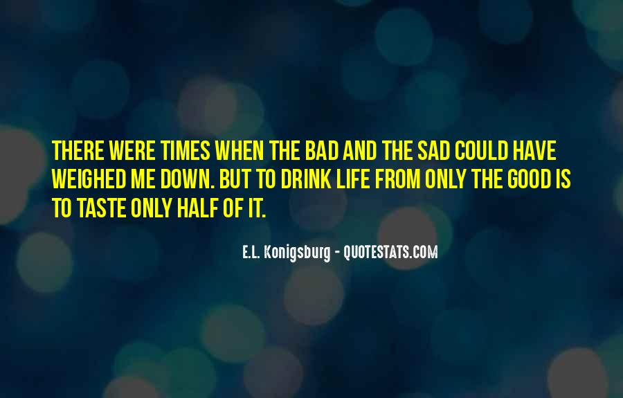 Quotes About The Good And Bad Times #1540238