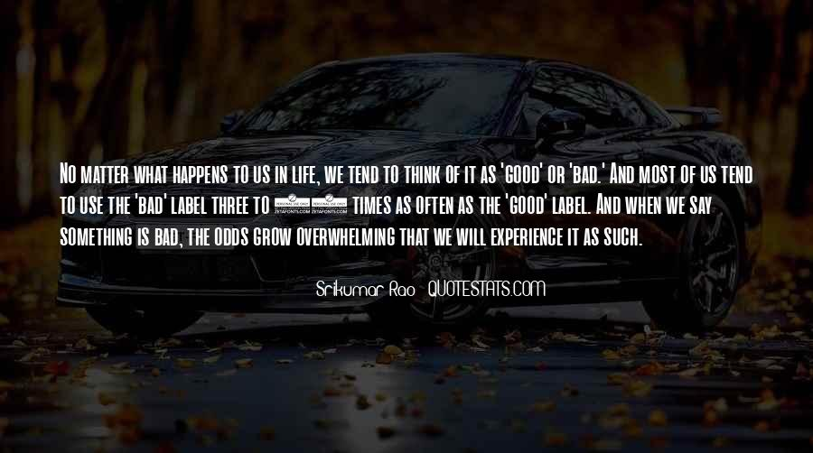 Quotes About The Good And Bad Times #1753719