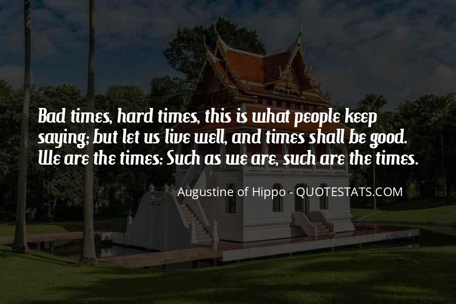 Quotes About The Good And Bad Times #212583