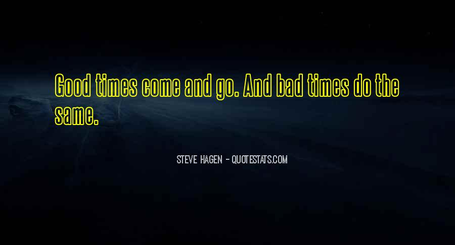 Quotes About The Good And Bad Times #70512