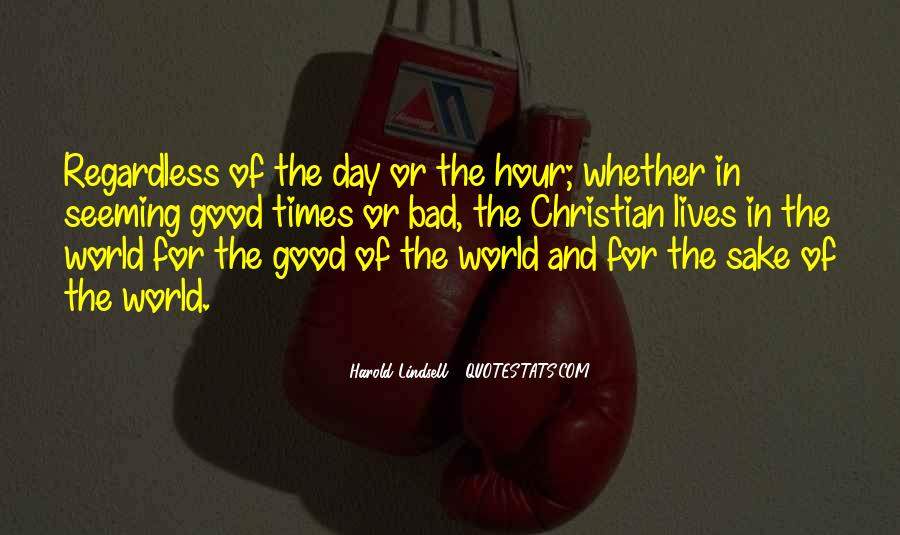 Quotes About The Good And Bad Times #79916