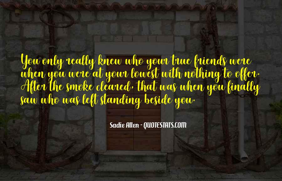 Quotes About Friends Standing Beside You #934024