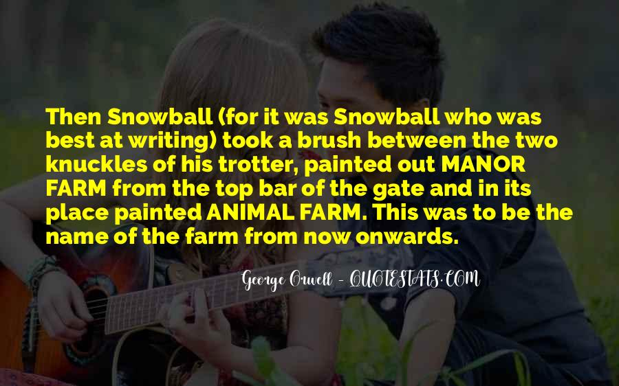 Quotes About Snowball From Animal Farm #67685